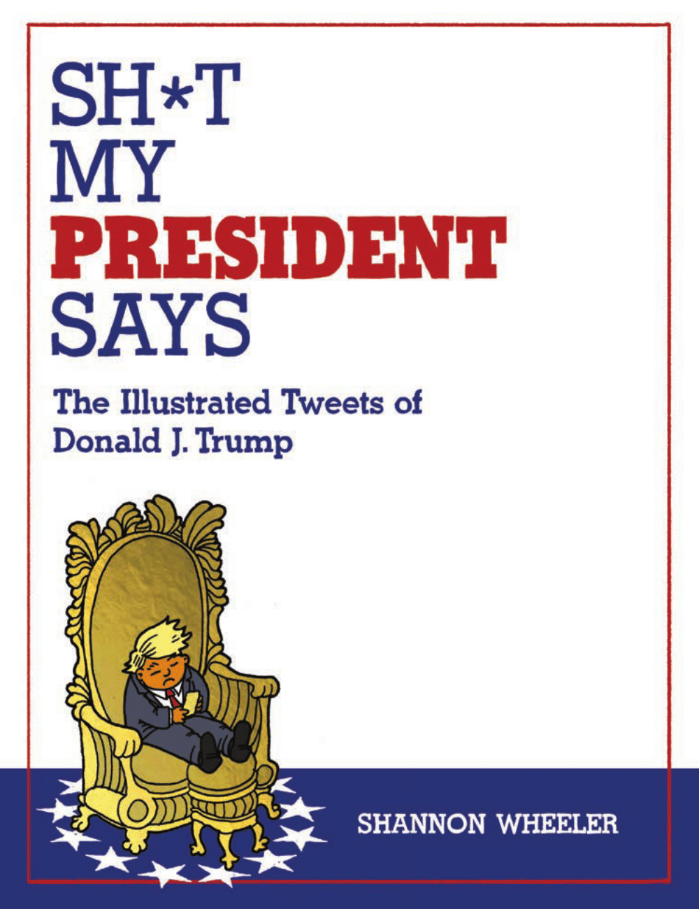 Cover to 'Shit My President Says'. Art by Shannon Wheeler/IDW Publishing/Top Shelf Productions
