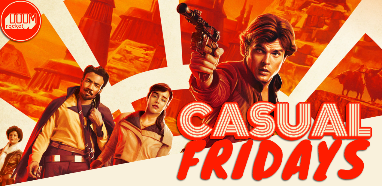 'Solo: A Star Wars Story' — CASUAL FRIDAYS WITH DOOMROCKET