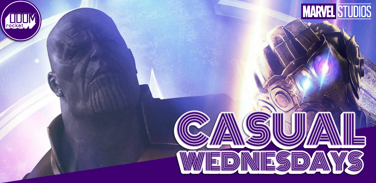 Just some 'Infinity War' spoiler chit-chat — CASUAL WEDNESDAYS WITH DOOMROCKET