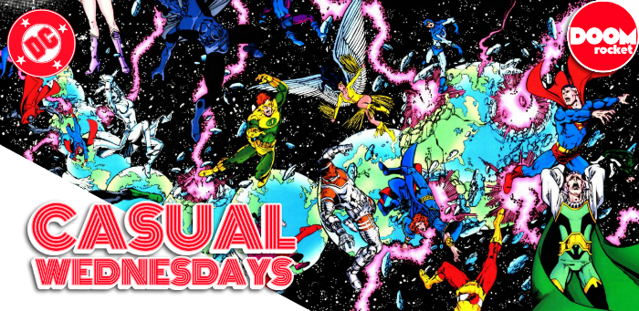 'Crisis on Infinite Earths' — CASUAL WEDNESDAYS